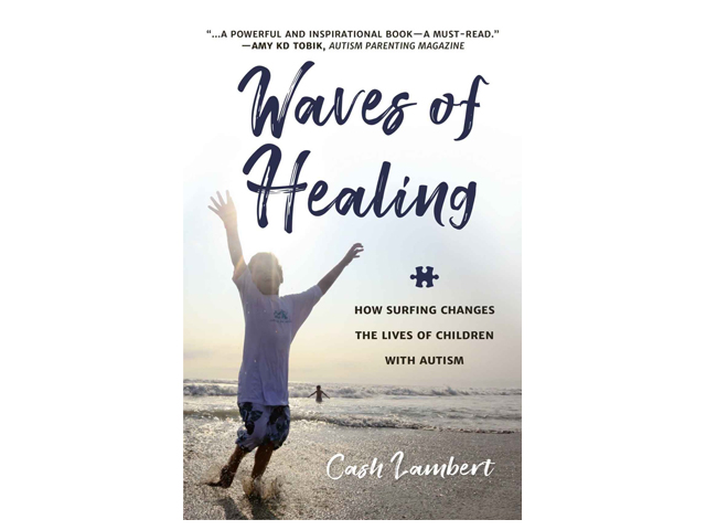 Waves of Healing: How Surfing Changes the Lives of Children with Autism.