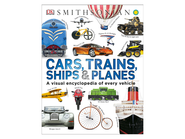 Cars, Trains, Ships, and Planes: A Visual Encyclopedia of Every Vehicle.