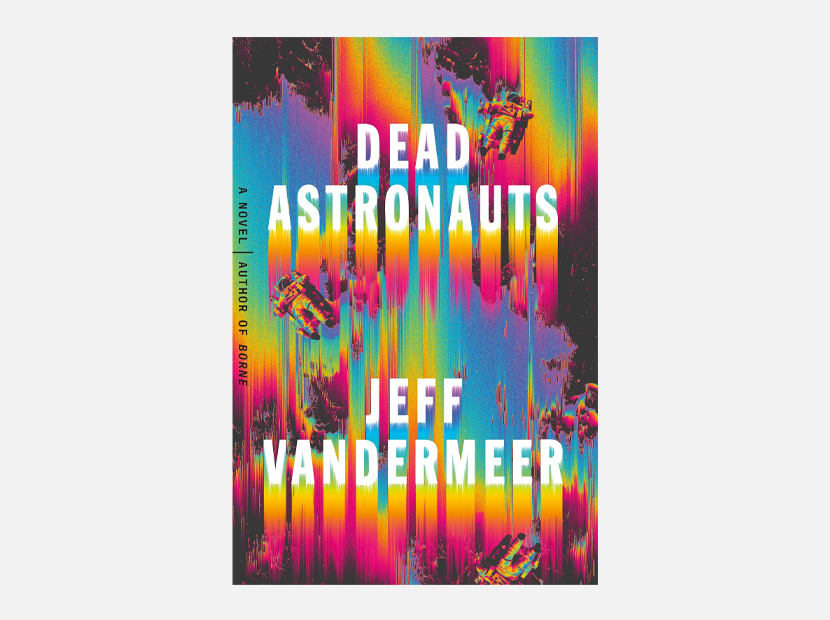 Dead Astronauts: A Novel.